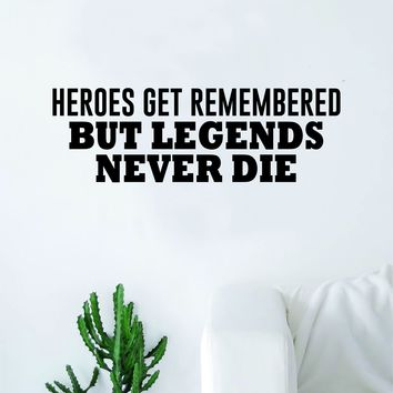 Hereos Get Remembered But Legends Never Die Quote Decal Sticker Wall Vinyl Art Wall Room Decor Inspirational Motivational Sports