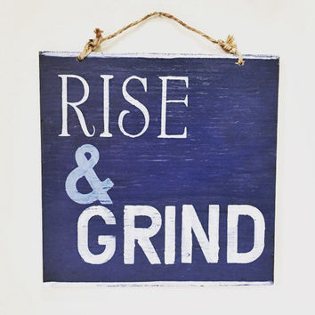 Rise& Grind Sign / Inspirational Sign / Wood Sign Sayings