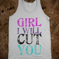 Girl I will cut you