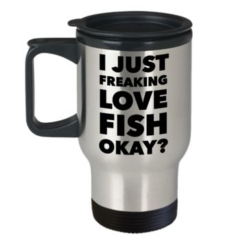 Fish Coffee Travel Mug - I Just Freaking Love Fish Okay? Stainless Steel Insulated Coffee Cup with Lid