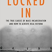 Locked In: The True Causes of Mass Incarceration—and How to Achieve Real Reform Hardcover – February 7, 2017