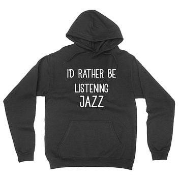 I'd rather be listening jazz funny hoodie, music lover, cute music hoodie
