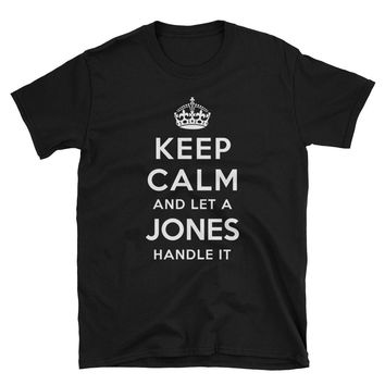 Keep Calm and Let a Jones Handle It Short-Sleeve Unisex T-Shirt