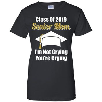 Class Of 2019 Senior Mom I'm Not Crying You're Crying