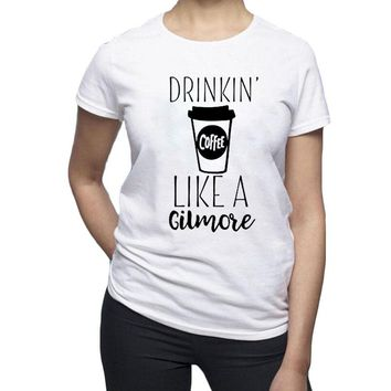 Drinking Coffee Like A Gilmore Women T Shirt Gilmore Girls Inspired T-shirt Hipster Coffee Addict Coffee Lovers Harajuku Saying