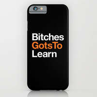 Bitches gots to learn · OITNB iPhone & iPod Case by Maria Giorgi