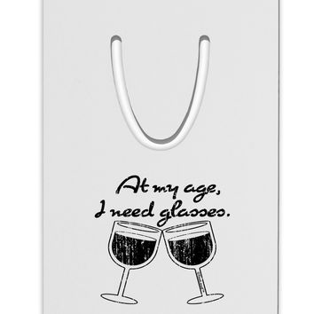 At My Age I Need Glasses - Wine Distressed Aluminum Paper Clip Bookmark by TooLoud