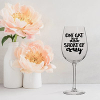 one cat short of crazy, gifts for cat lovers, cat lady, personalized wine glasses, funny wine glasses, wine birthday present, gifts for her