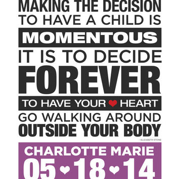 Customized Child's Birthdate Print: Elizabeth Stone Quote...Making the decision to have a child...