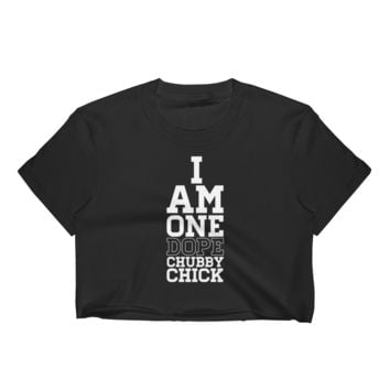 I Am One Dope Chubby Chick - Women's Crop Top