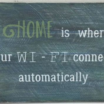 Home is where your Wi-Fi Connects Automatically Wood Sign