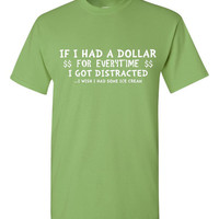 If I Had A Dollar For Everytime I Got Distracted Shirt. Funny T-Shirts For All Ages. Ladies And Men's Unisex Style. Makes a Great Gift!!