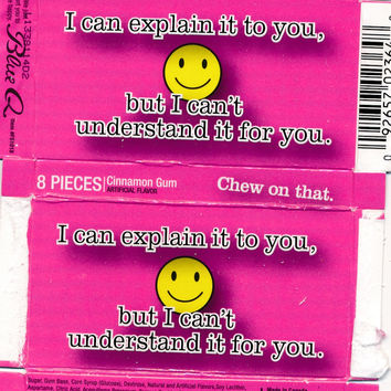 I Can Explain It To You, But I Can't Understand It For You.Gum