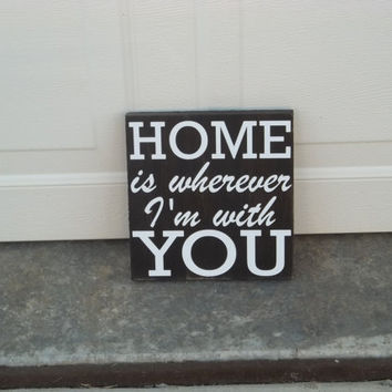 Home is wherever I'm with You Distressed 8x8 Wood Sign