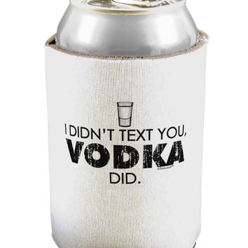 I Didn't Text You - Vodka Can / Bottle Insulator Coolers