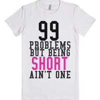 99 Problems But Being Short Ain't One-Female White T-Shirt