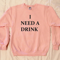 I Need A Drink Pink Sweatshirt