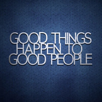 Good Things Happen to Good People - Metal Wall Art - Home Decor - Wall Art