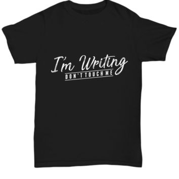 Funny Shirt for Writer I'm Writing Don't Touch me