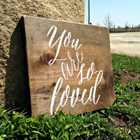 You Are So Loved, Love Sign, Wood Love Sign, Rustic Decor, Nursery Decor, Wedding Gift, Wall Decor, Rustic Wedding, Rustic Nursery