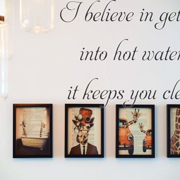 I believe in getting into hot water, it keeps you clean   Die Cut Vinyl Decal Sticker Removable