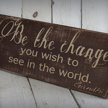 BE THE CHANGE Hand painted and distressed by MannMadeDesigns4