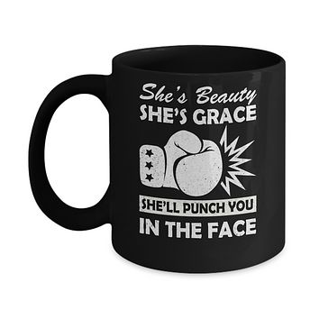 She's Beauty She's Grace She'll Punch You In The Face Mug