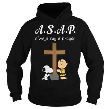 ASAP always say a prayer Snoopy and Charlie shirt Hoodie