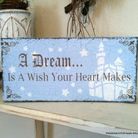 A DREAM Is A Wish Your Heart Makes 11 x 5 Shabby Cottage Cinderella Princess Pink or Blue Signs