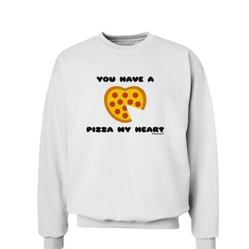 You Have a Pizza My Heart Sweatshirt by TooLoud