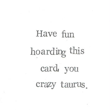 Crazy Taurus Birthday Card Funny May Zodiac Astrology Personality Weird Hipster Black And White Minimalist Simple Humor Sarcastic Dry Humor