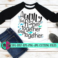 a family that fishes together svg,fishing svg,fish svg,matching shirts,tshirt svg,svg fishing,svg for cricut,silhouette,cut files,bundle svg
