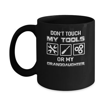 Don't Touch My Tools Or My Granddaughter Funny Mechanic Mug