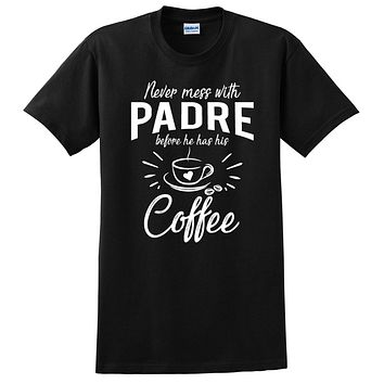 Never mess with padre before he has his coffee t shirt, funny gift ideas, grandparents day, gift for dad, grandpa, grandfather