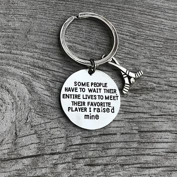 Ice Hockey Mom or Dad Keychain- Some People Have to Wait Their Entire Lives to Meet Their Favorite Player, I Raised Mine