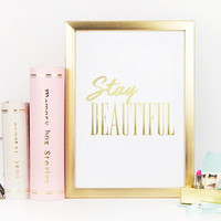 """Real Gold Foil Print """"Stay Beautiful"""", Inspirational Poster, Gold Foil, Typographic Print, Wall Art, Gold Foil Decor, Gold Foil Poster, 8x10"""