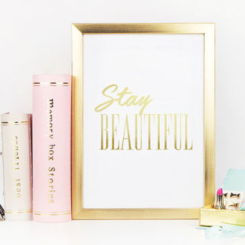 "Real Gold Foil Print ""Stay Beautiful"", Inspirational Poster, Gold Foil, Typographic Print, Wall Art, Gold Foil Decor, Gold Foil Poster, 8x10"