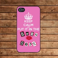 Mean Girls Keep Calm and put it in the Burn Book--iphone 4 case,iphone 4s case  ,in plastic or silicone case