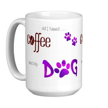 Dog Lover Mug - Dog Coffee Mug - All I Need is Coffee and My Dog 3 - Cute Coffee Mug - Dog Mom Gift - Dog Lover Gift - Unique Coffee Mug