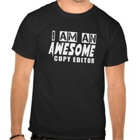 I am an Awesome COPY EDITOR T-shirts