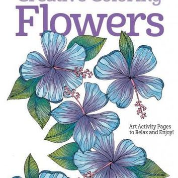 Creative Coloring Flowers: Art Activity Pages to Relax and Enjoy! (Creative Coloring)