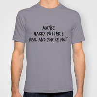 Maybe Harry Potter's Real And You're Not... - John Green T-shirt by Lauren Ward | Society6