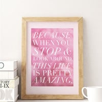 """Inspirational Poster """"Becouse when you stop & look around this life is pretty amazing"""", Motivational Poster, Typography Poster, Quote Art."""
