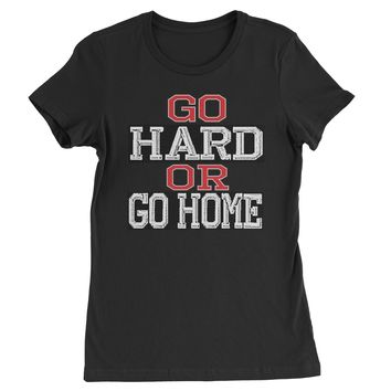 Go Hard Or Go Home Workout Womens T-shirt