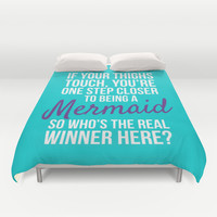 IF YOUR THIGHS TOUCH, YOU'RE ONE STEP CLOSER TO BEING A MERMAID, SO WHO'S THE REAL WINNER HERE? Duvet Cover by CreativeAngel