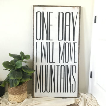 """One Day I Will Move Mountains"" Oversized Sign"