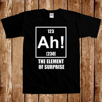 Funny Chemistry T shirt Gift For Geek Nerd Science Tshirt Tee Shirt Periodic Table Humor Joke Gag Cool Awesome Ah The Element Of Surprise