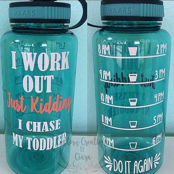 I Workout Just Kidding I Chase Toddlers Custom 32 oz Water Bottle - Daily Motivation  - Funny - Workout - Motivation - Fitness - Tracker Log