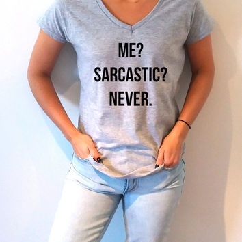 Me sarcastic never V-neck T-shirt For Women fashion funny top cute sassy gift to her teen clothes work out womens gifts v-necks sarcasm