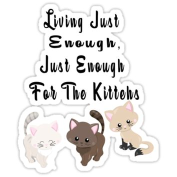 'Living Just Enough For The Kittehs' Sticker by Suzeology